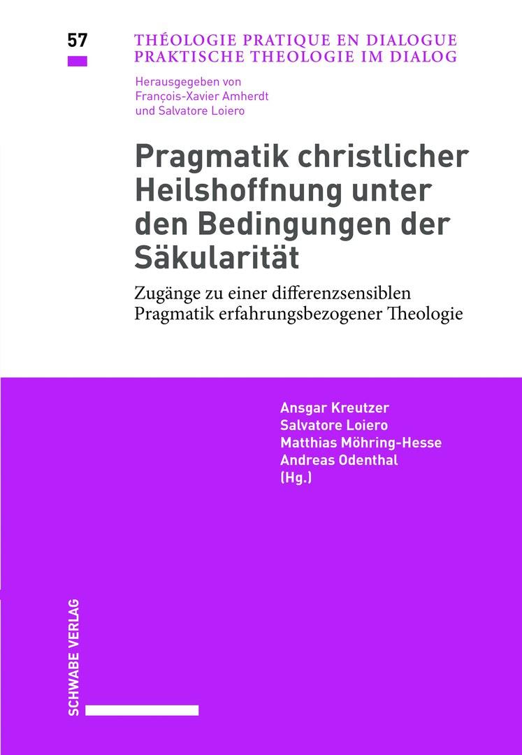 Pragmatik christlicher Heilshoffnung unter den Bedingungen der Säkularität. Zugänge zu einer differenzsensiblen Pragmatik erfahrungsbezogener Theologie