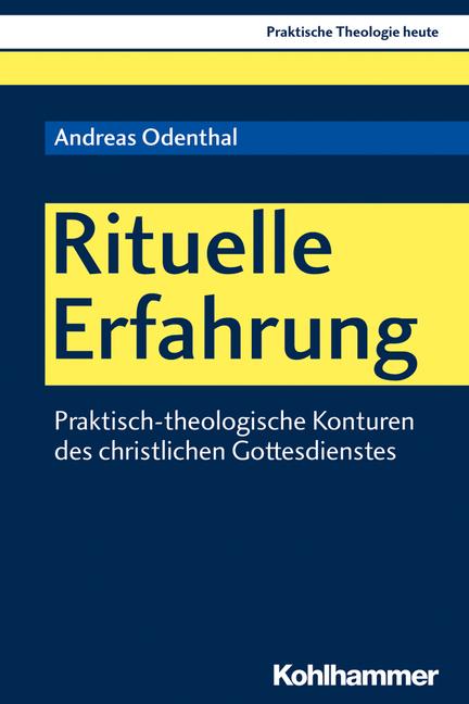 Rituelle Erfahrung.  Praktisch-theologische Konturen des christlichen Gottesdienstes